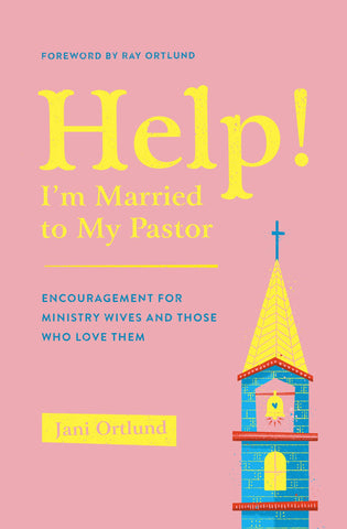 Help! I'm Married to My Pastor: Encouragement for Ministry Wives and Those Who Love Them