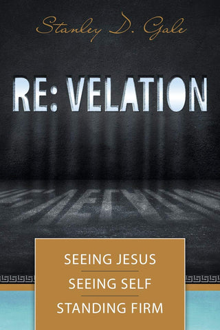 Re: velation: Seeing Jesus, Seeing Self, Standing Firm