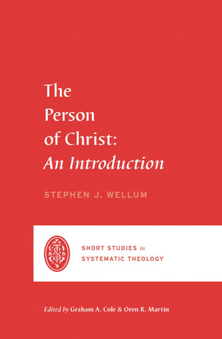 The Person of Christ: An Introduction (Short Studies In Systematic Theology)