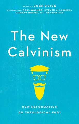 The New Calvinism New Reformation or Theological Fad? Josh Buice