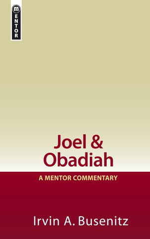 Joel & Obadiah A Mentor Commentary Irvin A. Busenitz