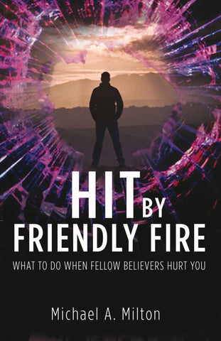 Hit by Friendly Fire: What Do to When Fellow Believers Hurt You