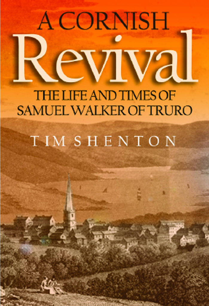 A Cornish Revival: The Life and Times of Samuel Walker of Truro