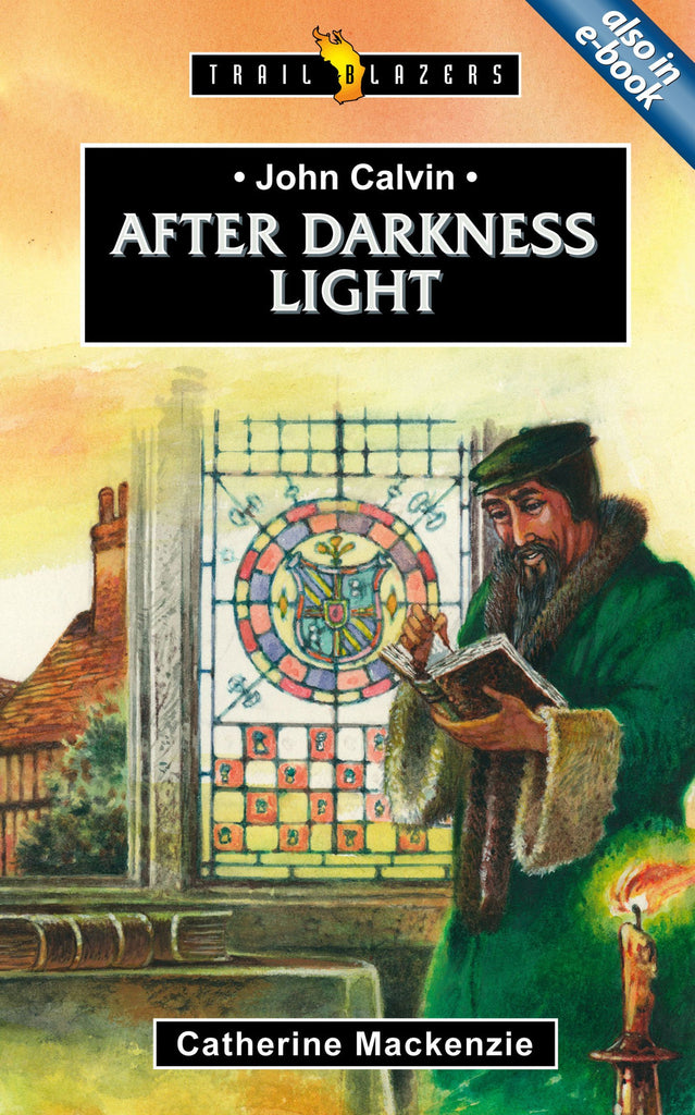 John Calvin: After Darkness Light (Trailblazers)