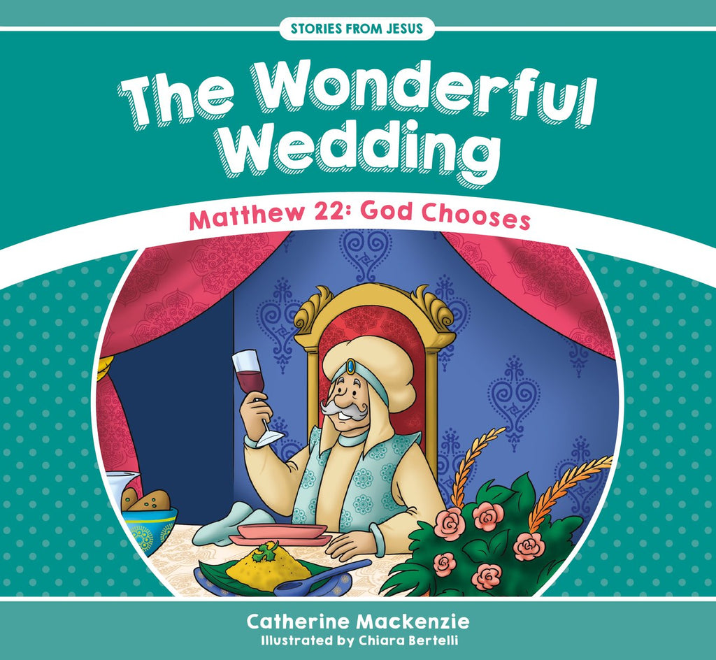 The Wonderful Wedding: Matthew 22 - God Chooses (Stories from Jesus)