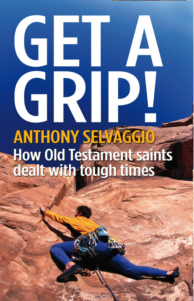Get a Grip: How Old Testament saints dealt with tough times