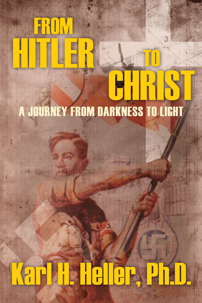 From Hitler to Christ: A Journey from Darkness to Light