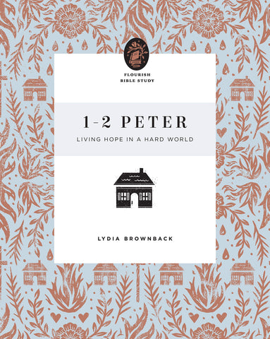1–2 Peter: Living Hope in a Hard World: A 10-Week Study for Women (preorder, due soon)