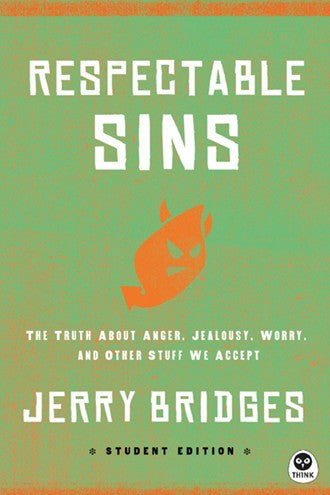 Respectable Sins (Student Edition): The Truth About Anger, Jealousy, Worry, and Other Stuff We Accept