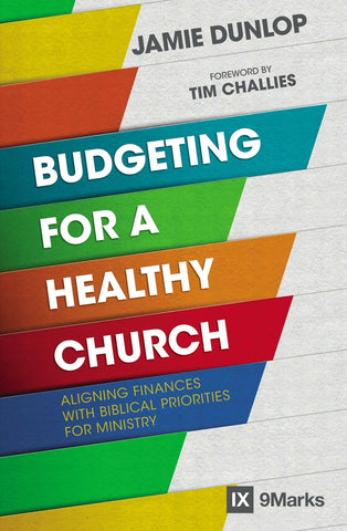 Budgeting for a Healthy Church  by Jamie Dunlop, Tim Challies