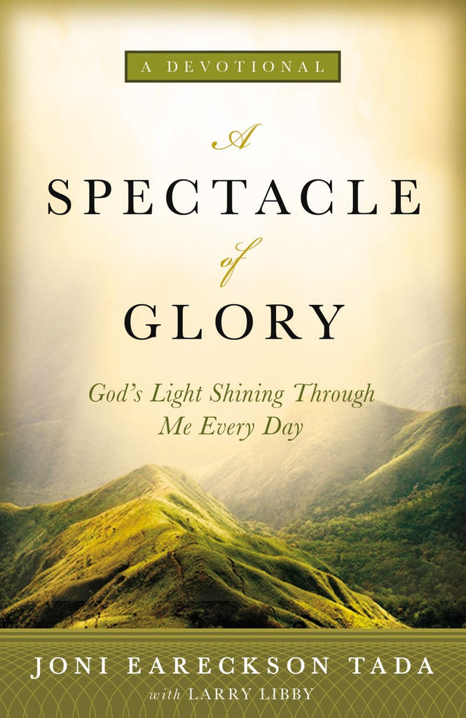 A Spectacle of Glory  by Joni Eareckson Tada, Larry Libby