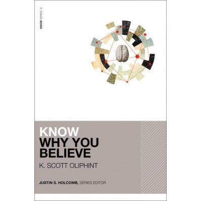 Know Why You Believe By K. Scott Oliphint , Justin S. Holcomb