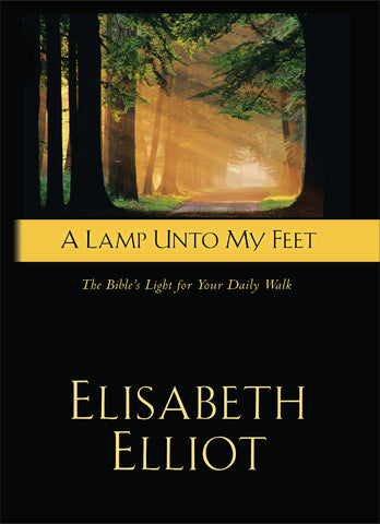 A Lamp Unto My Feet The Bible's Light For Your Daily Walk  by: Elisabeth Elliot