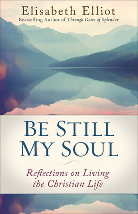 Be Still My Soul Reflections on Living the Christian Life by. Elisabeth Elliot