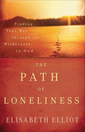 The Path of Loneliness,  Finding Your Way Through the Wilderness to God