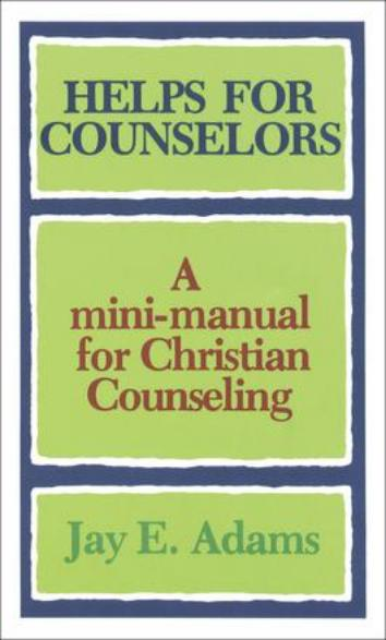 Helps for Counselors A mini-manual for Christian Counseling  by: Jay E. Adams