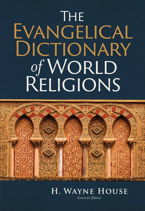 The Evangelical Dictionary of World Religions  by: H. Wayne House
