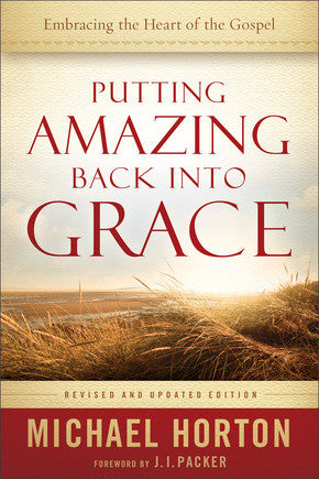 Putting Amazing Back into Grace, Revised and Updated Edition: Embracing the Heart of the Gospel