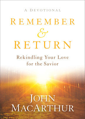 Remember and Return:  Rekindling Your Love for the Savior—A Devotional