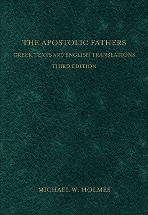 The Apostolic Fathers, 3rd Edition Greek Texts and English Translations