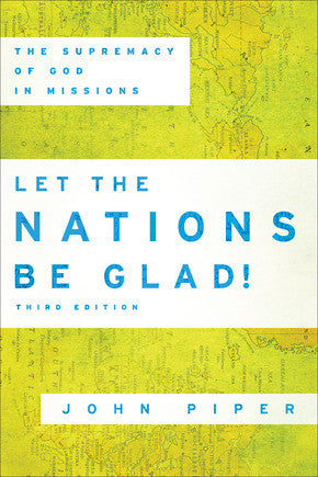 Let the Nations Be Glad!, 3rd Edition: The Supremacy of God in Missions