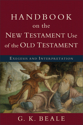 Handbook on the New Testament Use of the Old Testament Exegesis and Interpretation
