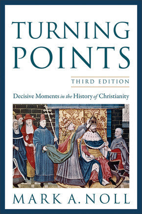 Turning Points, 3rd Edition: Decisive Moments in the History of Christianity