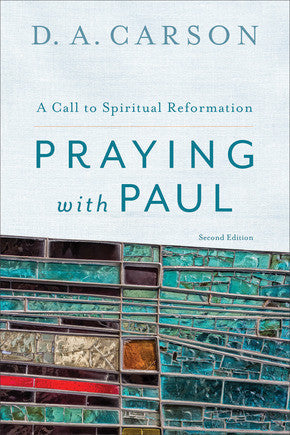 Praying with Paul:  A Call to Spiritual Reformation (2nd Edition)