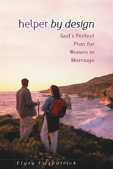 Helper By Design: Gods Perfect Plan For Women In Marriage