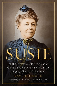 Susie: The Life and Legacy of Susannah Spurgeon, wife of Charles H. Spurgeon by     Ray Rhodes Jr.