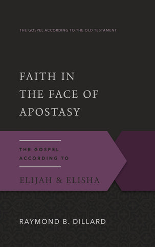 Faith in the Face of Apostasy: The Gospel According to Elijah & Elisha