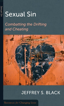 Sexual Sin:  Combating the Drifting and Cheating