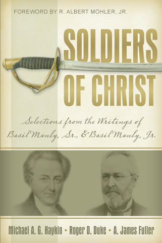Soldiers of Christ: Selections from the Writings of Basil Manly, Sr. and Basil Manly, Jr.