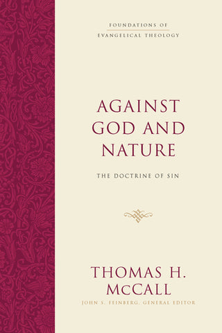 Against God and Nature: The Doctrine of Sin By Thomas H. McCall, Series edited by John S. Feinberg