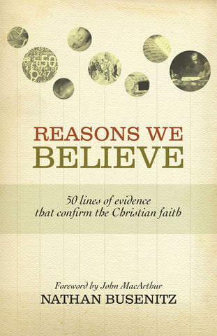 Reasons We Believe: 50 Lines of Evidence That Confirm the Christian Faith