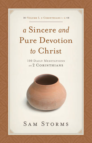 A Sincere and Pure Devotion to Christ: 100 Daily Meditations on 2 Corinthians 2 Corinthians 1-6