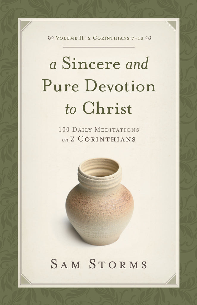 A Sincere and Pure Devotion to Christ: 100 Daily Meditations on 2 Corinthians 2 Corinthians 7-13