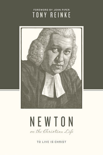 Newton on the Christian Life: To Live Is Christ