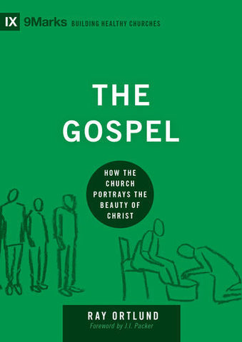 The Gospel: How the Church Portrays the Beauty of Christ (9marks: Building Healthy Churches)