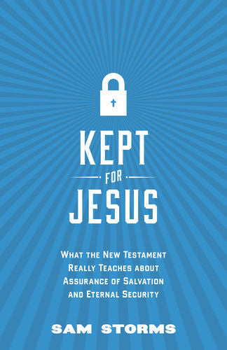 Kept for Jesus: What the New Testament Really Teaches about Assurance of Salvation and Eternal Security