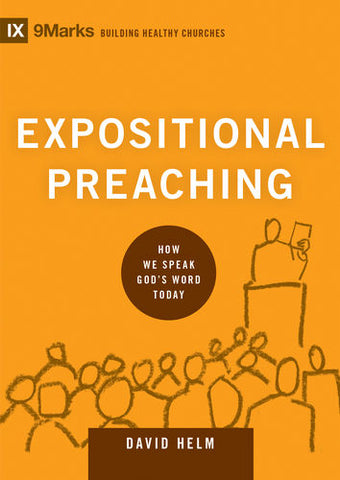 Expositional Preaching: How We Speak God's Word Today  By David R. Helm