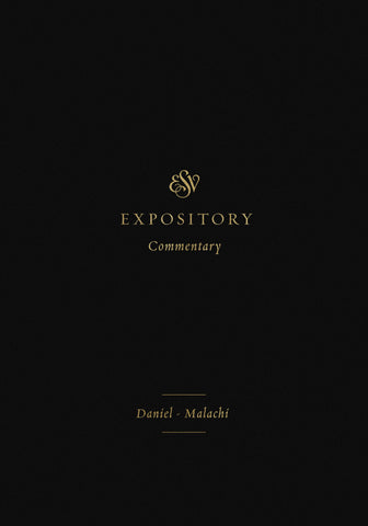 ESV Expository Commentary: Daniel–Malachi  Volume 7  Series edited by Iain M. Duguid, James M. Hamilton Jr., Jay Sklar