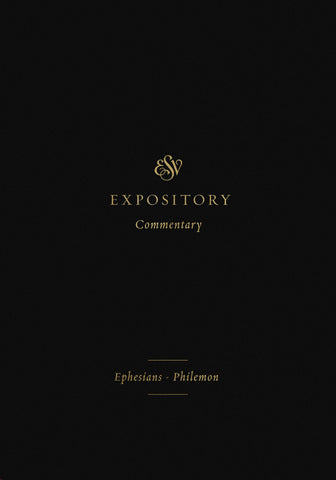 ESV Expository Commentary: Ephesians–Philemon  Volume 11  Series edited by Iain M. Duguid, James M. Hamilton Jr., Jay Sklar