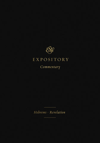 ESV Expository Commentary: Hebrews–Revelation  Volume 12  Series edited by Iain M. Duguid, James M. Hamilton Jr., Jay Sklar