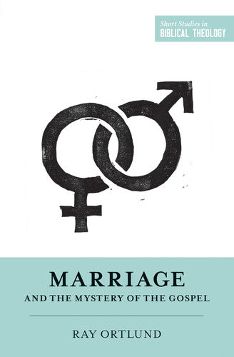 Marriage and the Mystery of the Gospel (Short Studies in Biblical Theology)