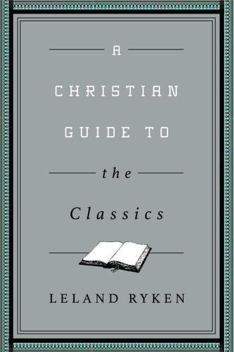 A Christian Guide to the Classics (Christian Guides to the Classics)