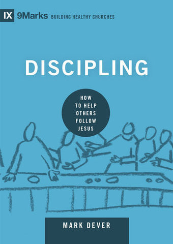 Discipling: How to Help Others Follow Jesus (9Marks)
