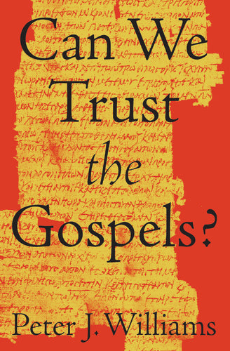 Can We Trust the Gospels?  By Peter J. Williams