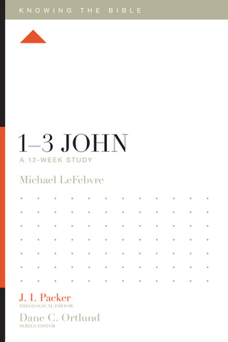 1–3 John: A 12-Week Study  By Michael LeFebvre, General Editor J. I. Packer, Series edited by Dane C. Ortlund, Lane T. Dennis