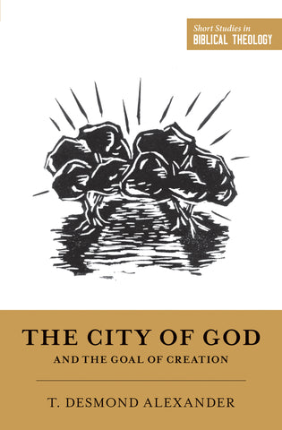The City of God and the Goal of Creation By T. Desmond Alexander